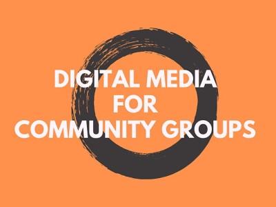 Digital Media for Community Groups